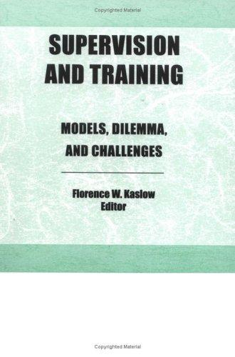 Supervision and Training: Models, Dilemmas, and Challenges, Kaslow, Florence