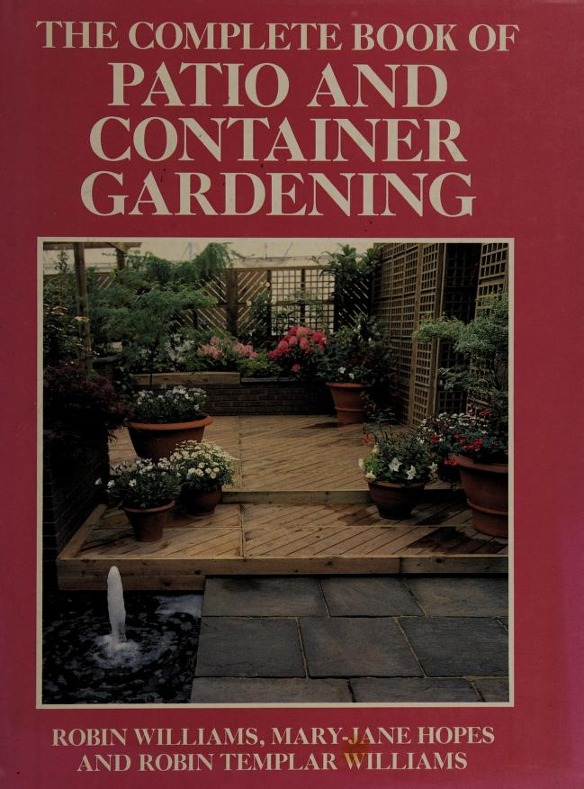 The complete book of patio and container gardening by Robin Williams