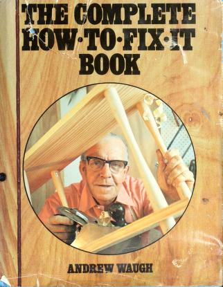 Cover of: The complete how-to-fix-it book   Andrew Waugh