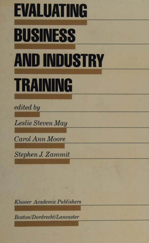 Evaluating business and industry training by edited by Leslie Steven May, Carol Ann Moore, Stephen J. Zammit.