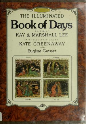 Cover of: The Illuminated book of days | edited by Kay & Marshall Lee ; with ill. by Kate Greenaway and Eugene Grasset.