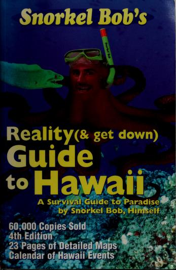 Snorkel Bob's Reality (& get down) Guide To Hawaii by Robert Wintner