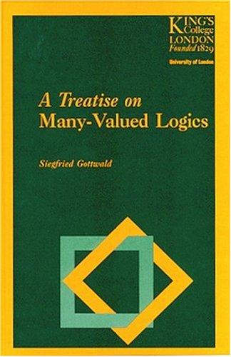 A Treatise on Many-Valued Logics (Studies in Logic and Computation) by Siegfried Gottwald