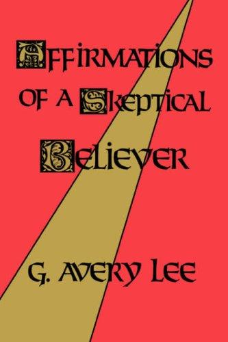 Affirmations of a skeptical believer by G. Avery Lee