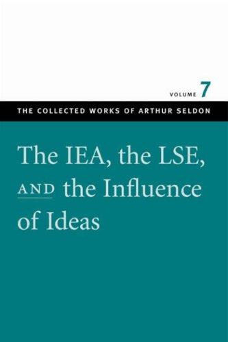 The IEA, the LSE, and the influence of ideas by Arthur Seldon
