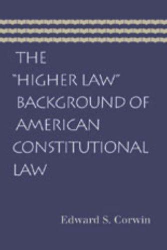 The Higher Law Background of American Constitutional Law by Edward S. Corwin