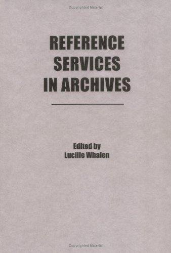 Reference Services in Archives (Reference Librarian Series, No 13) (Reference Librarian Series, No 13) by Lucille Whalen