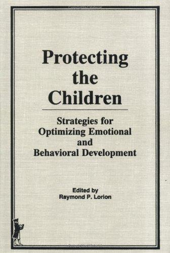 Protecting the Children by Raymond P. Lorion