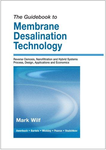 The Guidebook to Membrane Desalination Technology by Mark Wilf; Leon Awerbuch;  Craig Bartels;  Mike Mickley;  Graeme Pearce;  Nikolay Voutchkov