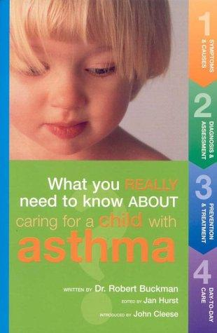 What You Really Need to Know About Caring for a Child With Asthma by Robert Buckman