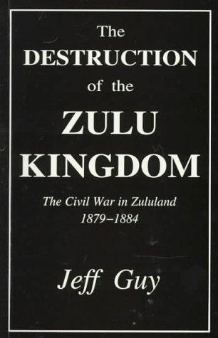 The Destruction of the Zulu Kingdom