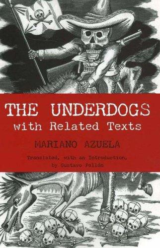 The Underdogs: Pictures and Scenes from the Present Revolution by Gustavo Pellon